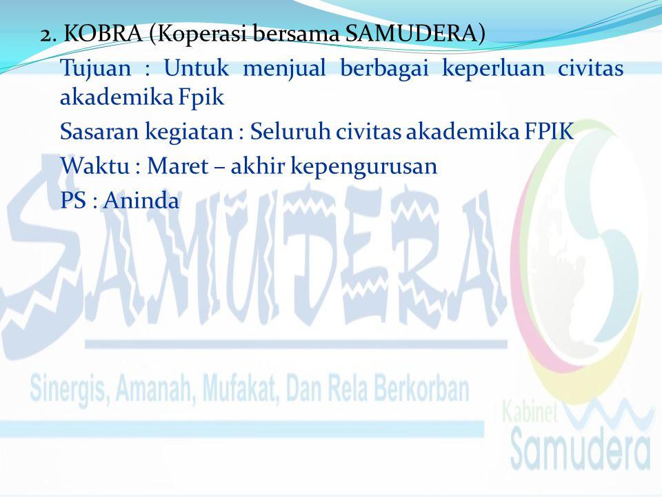 2. KOBRA (Koperasi bersama SAMUDERA) Tujuan : Untuk menjual berbagai keperluan civitas akademika Fpik Sasaran kegiatan : Seluruh civitas akademika FPI