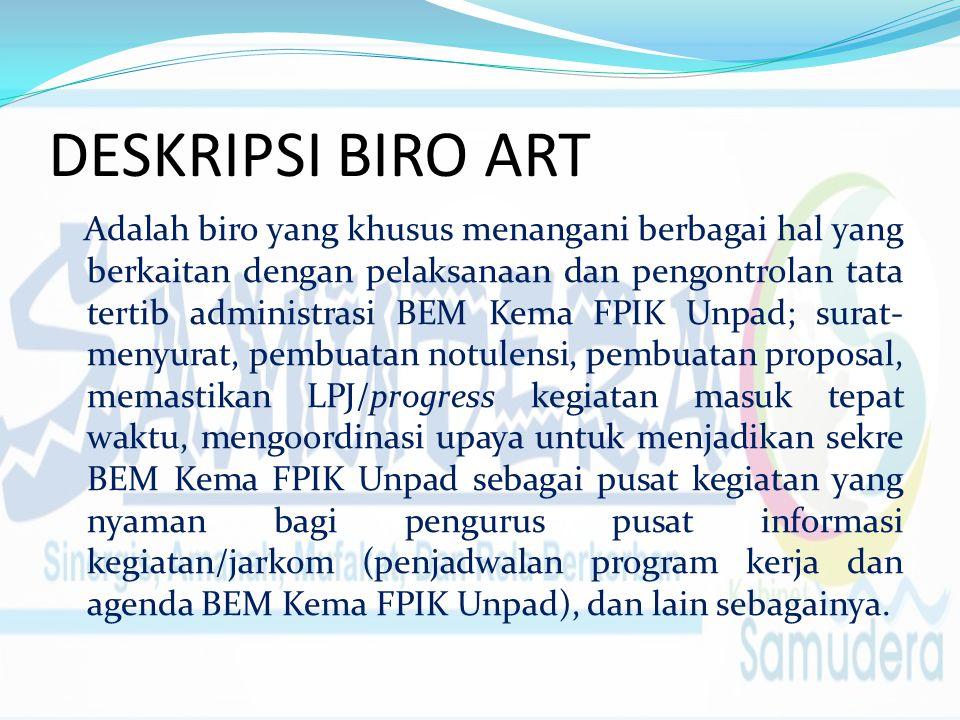 DESKRIPSI BIRO ART Adalah biro yang khusus menangani berbagai hal yang berkaitan dengan pelaksanaan dan pengontrolan tata tertib administrasi BEM Kema