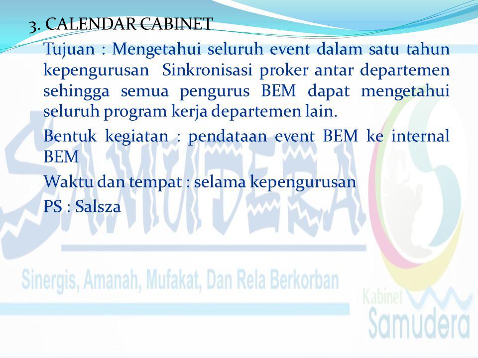 3. CALENDAR CABINET Tujuan : Mengetahui seluruh event dalam satu tahun kepengurusan Sinkronisasi proker antar departemen sehingga semua pengurus BEM d
