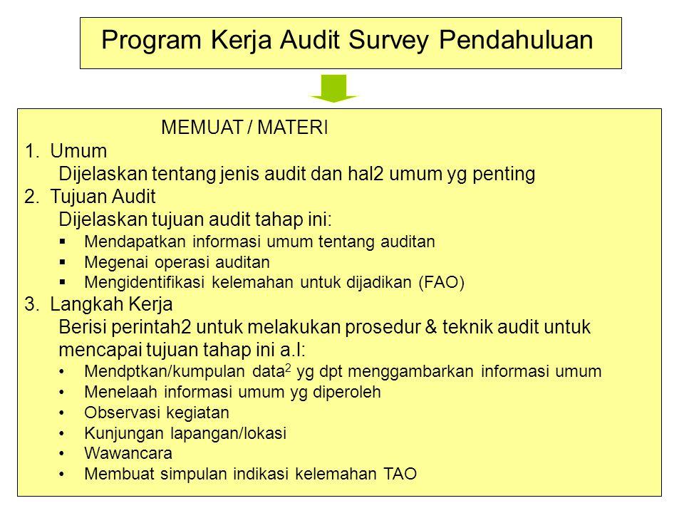 PROGRAM KERJA AUDIT PENGUJIAN SPM Ditekankan pada pemantapan TAO jadi FAO Disusun setelah selesai survey pendahuluan MEMUAT / MATERI 1.Umum Dijelaskan dengan artipentingnya SPM 2.Tujuan Audit  Untuk mendapatkan gambaran tentang keandalah SPM  Mengidentifikasikan kelemahan SPM & dampaknya  Untuk memanfaatkan TAO menjadi FAO 3.Langkah Kerja 1.Langkah kerja SPM tergantung pendekatan pengujiannya: Pendekatan siklus (uji siklus dr awal s/d akhir) Pendekatan unsur (sarana kendali) Pendekatan per penanggung jawab (unit kerja) 2.Prosedur dan teknik audit utama tergantung TAO