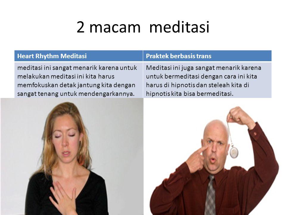 2 macam meditasi Heart Rhythm MeditasiPraktek berbasis trans meditasi ini sangat menarik karena untuk melakukan meditasi ini kita harus memfokuskan de