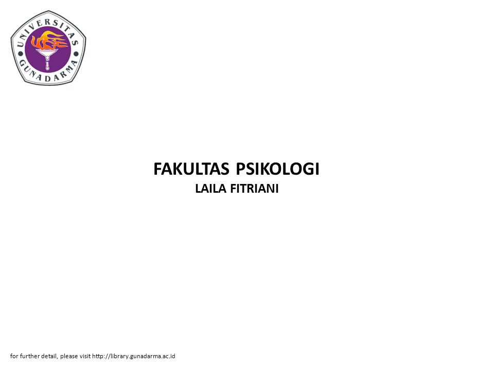 FAKULTAS PSIKOLOGI LAILA FITRIANI for further detail, please visit http://library.gunadarma.ac.id