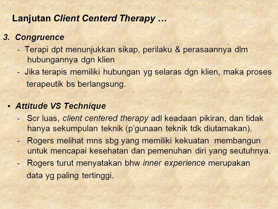 3. Congruence - Terapi dpt menunjukkan sikap, perilaku & perasaannya dlm hubungannya dgn klien - Jika terapis memiliki hubungan yg selaras dgn klien,