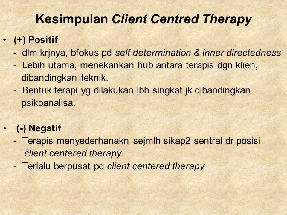 Kesimpulan Client Centred Therapy (+) Positif - dlm krjnya, bfokus pd self determination & inner directedness - Lebih utama, menekankan hub antara ter