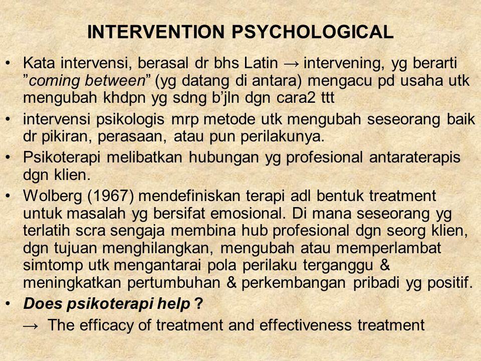 "INTERVENTION PSYCHOLOGICAL Kata intervensi, berasal dr bhs Latin → intervening, yg berarti ""coming between"" (yg datang di antara) mengacu pd usaha utk"