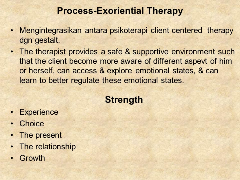 Mengintegrasikan antara psikoterapi client centered therapy dgn gestalt. The therapist provides a safe & supportive environment such that the client b