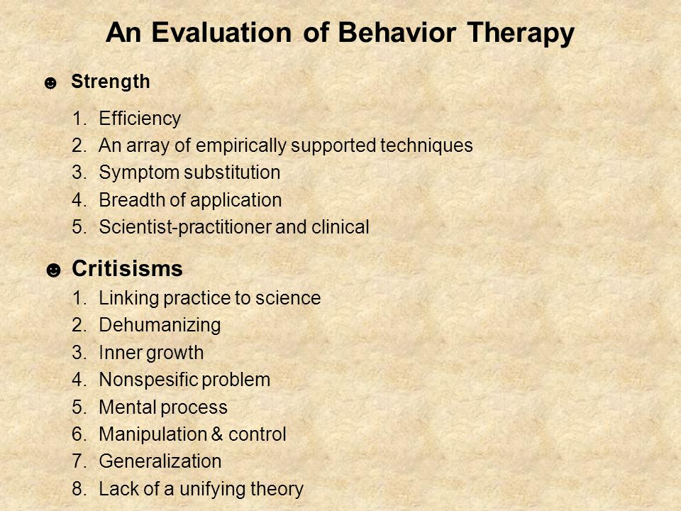 An Evaluation of Behavior Therapy ☻ Strength 1.Efficiency 2.