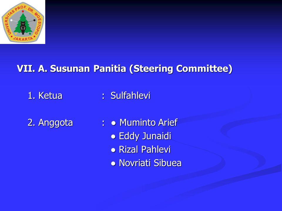VII. A. Susunan Panitia (Steering Committee) 1. Ketua: Sulfahlevi 2. Anggota: ● Muminto Arief ● Eddy Junaidi ● Eddy Junaidi ● Rizal Pahlevi ● Rizal Pa