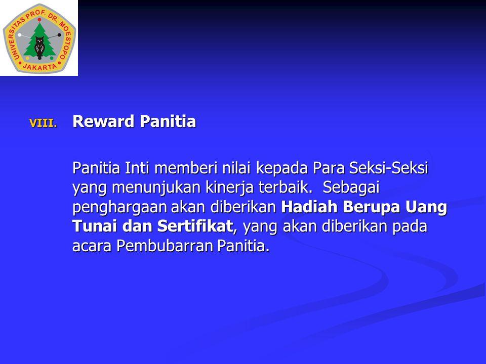 VIII. Reward Panitia Panitia Inti memberi nilai kepada Para Seksi-Seksi yang menunjukan kinerja terbaik. Sebagai penghargaan akan diberikan Hadiah Ber