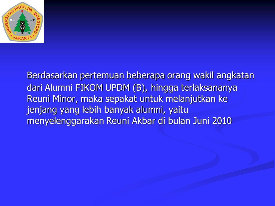 Berdasarkan pertemuan beberapa orang wakil angkatan dari Alumni FIKOM UPDM (B), hingga terlaksananya Reuni Minor, maka sepakat untuk melanjutkan ke je