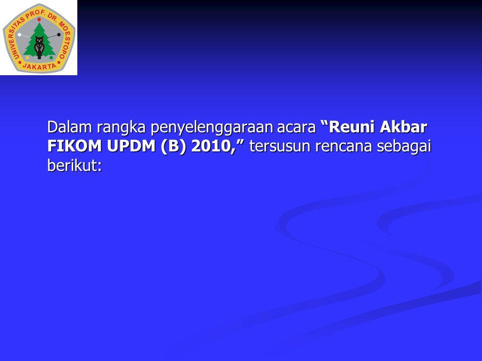 Dalam rangka penyelenggaraan acara Reuni Akbar FIKOM UPDM (B) 2010, tersusun rencana sebagai berikut: