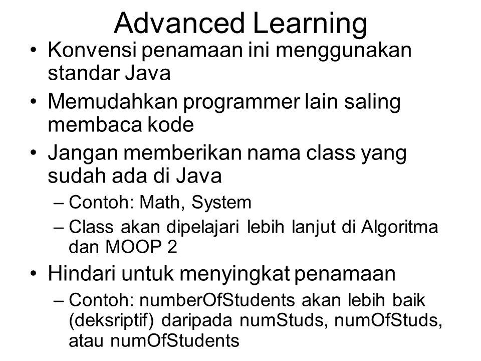 Advanced Learning Konvensi penamaan ini menggunakan standar Java Memudahkan programmer lain saling membaca kode Jangan memberikan nama class yang suda