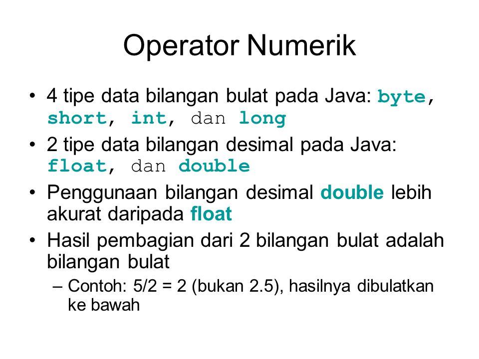 Operator Numerik 4 tipe data bilangan bulat pada Java: byte, short, int, dan long 2 tipe data bilangan desimal pada Java: float, dan double Penggunaan