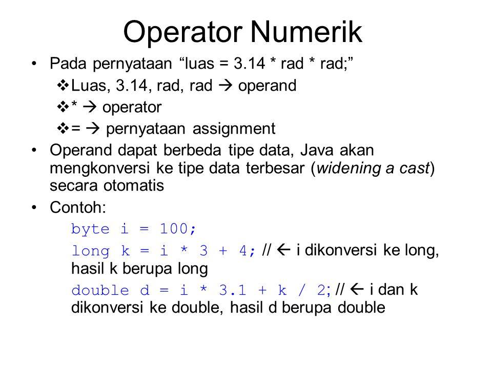 "Operator Numerik Pada pernyataan ""luas = 3.14 * rad * rad;""  Luas, 3.14, rad, rad  operand  *  operator  =  pernyataan assignment Operand dapat"