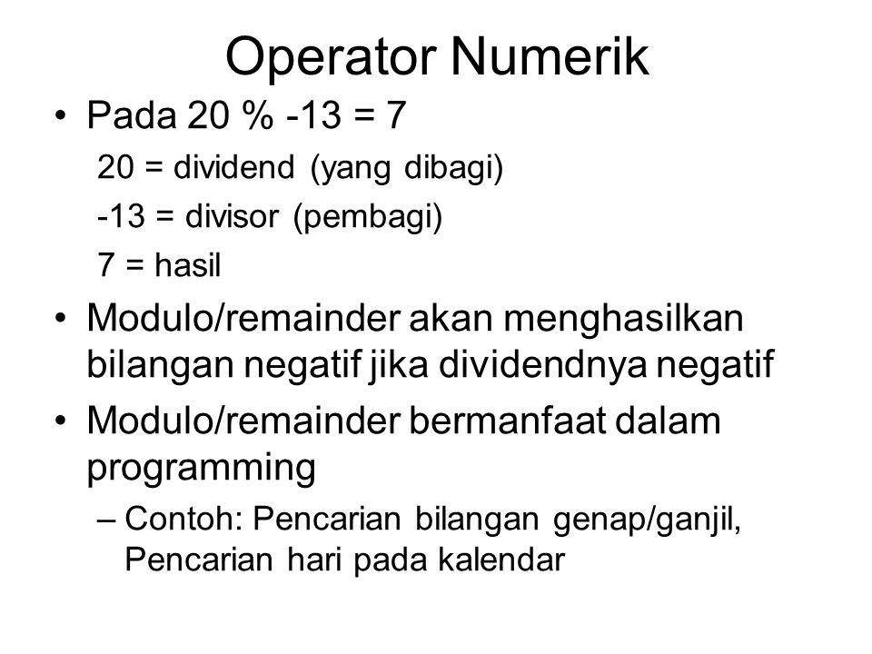 Operator Numerik Pada 20 % -13 = 7 20 = dividend (yang dibagi) -13 = divisor (pembagi) 7 = hasil Modulo/remainder akan menghasilkan bilangan negatif j