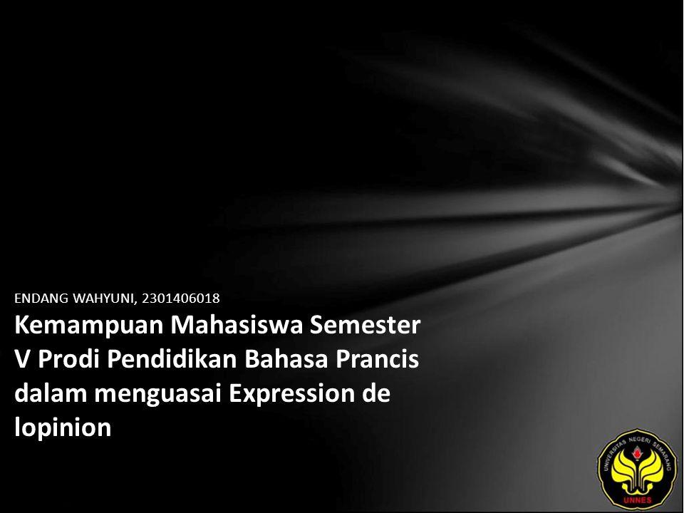 Identitas Mahasiswa - NAMA : ENDANG WAHYUNI - NIM : 2301406018 - PRODI : Pendidikan Bahasa Prancis - JURUSAN : BAHASA & SASTRA ASING - FAKULTAS : Bahasa dan Seni - EMAIL : endank_frc pada domain yahoo.co.id - PEMBIMBING 1 : Prof.