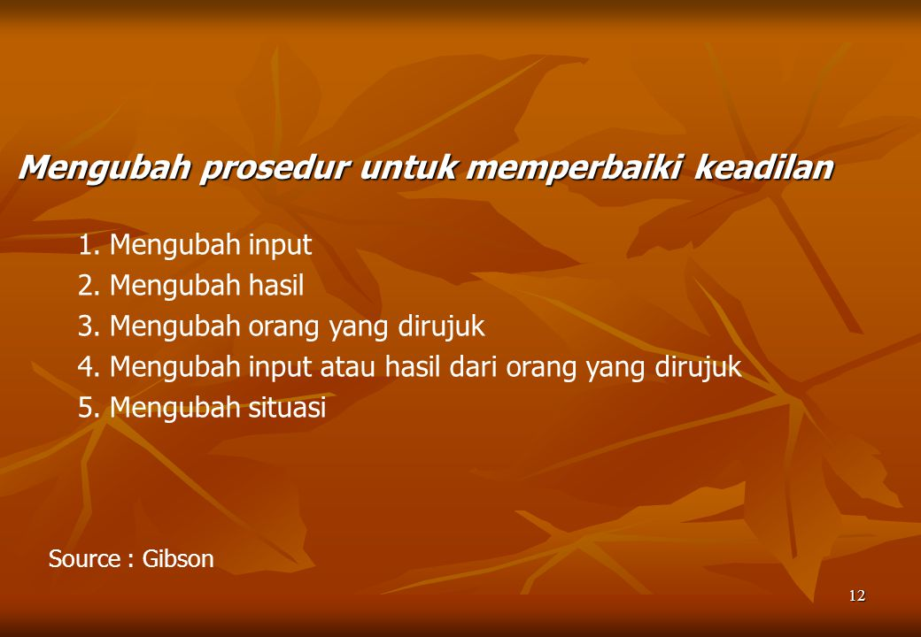 12 Mengubah prosedur untuk memperbaiki keadilan 1.Mengubah input 2.Mengubah hasil 3.Mengubah orang yang dirujuk 4.Mengubah input atau hasil dari orang