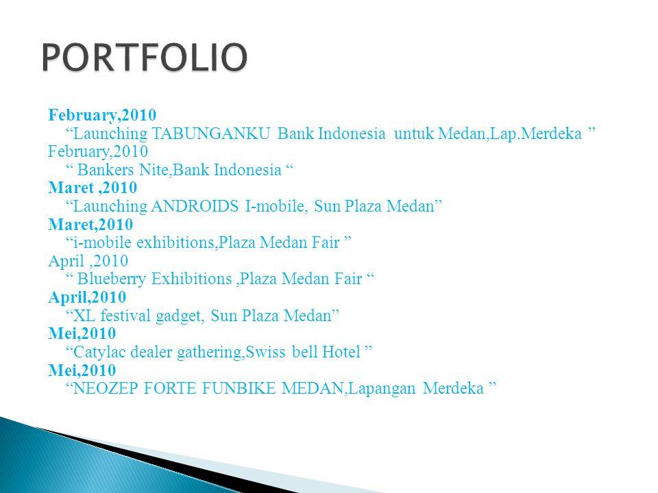 "February,2010 ""Launching TABUNGANKU Bank Indonesia untuk Medan,Lap.Merdeka "" February,2010 "" Bankers Nite,Bank Indonesia "" Maret,2010 ""Launching ANDRO"