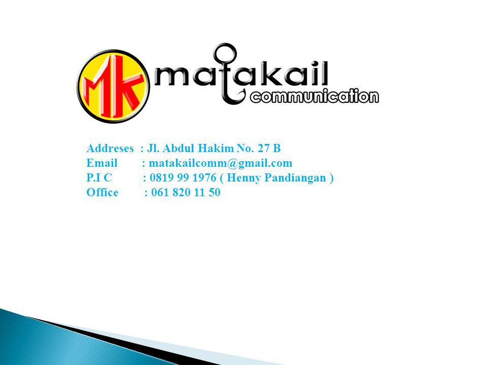 Addreses : Jl. Abdul Hakim No. 27 B Email : matakailcomm@gmail.com P.I C : 0819 99 1976 ( Henny Pandiangan ) Office : 061 820 11 50