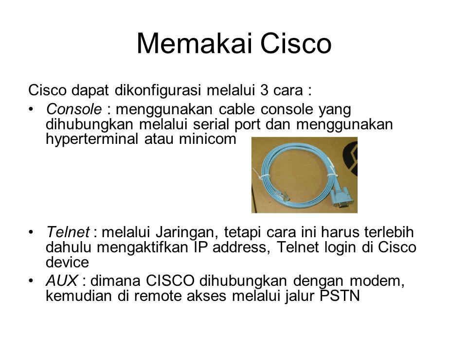 Mode Prompt Pada perangkat CISCO terdapat 3 mode prompt Usermode prompt : dimana ini merupakan awal login di perangkat CISCO (user biasa) Privilegedmode prompt : pada mode ini dapat mencari informasi dari perangkat CISCO (user admin) Configuremode prompt : pada mode ini dapat dilakukan perubahan terhadap perangkat CISCO, tetapi tidak bisa dilakukan pengambilan informasi (Super Admin)