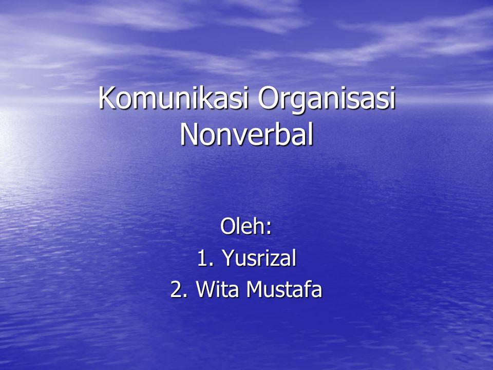 Komunikasi Organisasi Nonverbal Oleh: 1. Yusrizal 2. Wita Mustafa