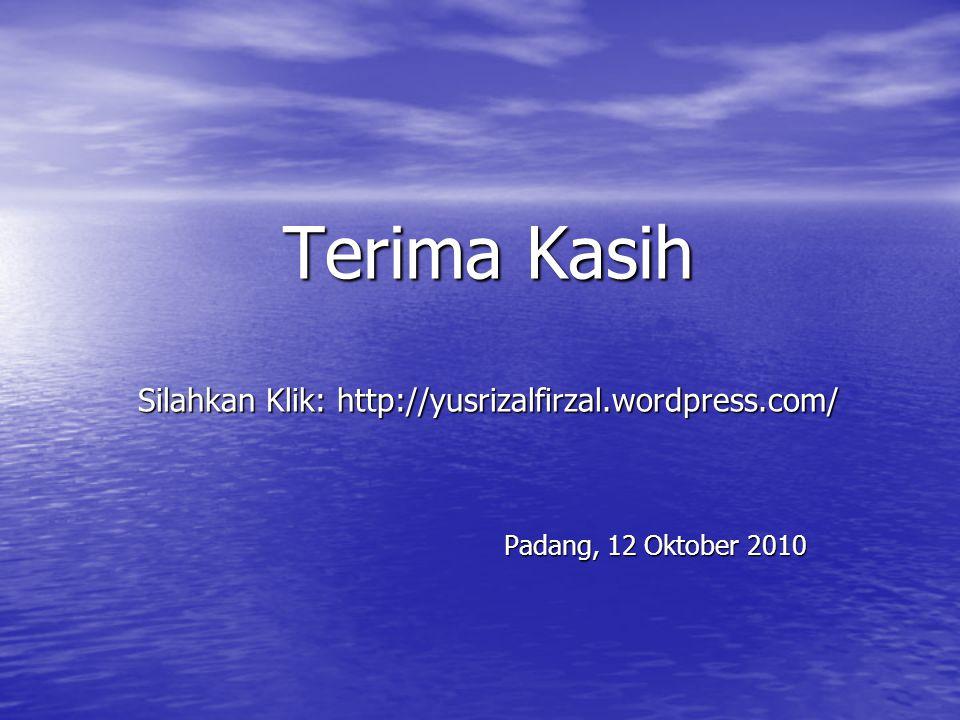 Terima Kasih Silahkan Klik: http://yusrizalfirzal.wordpress.com/ Padang, 12 Oktober 2010