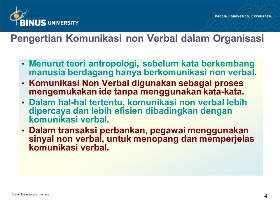 Bina Nusantara University 4 Pengertian Komunikasi non Verbal dalam Organisasi Menurut teori antropologi, sebelum kata berkembang manusia berdagang hanya berkomunikasi non verbal.