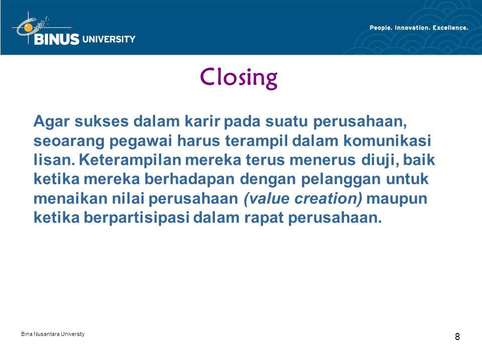 Bina Nusantara University 8 Closing Agar sukses dalam karir pada suatu perusahaan, seoarang pegawai harus terampil dalam komunikasi lisan.