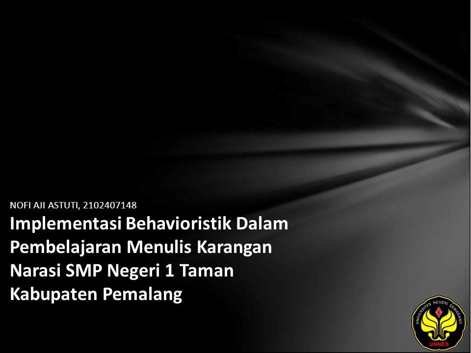 NOFI AJI ASTUTI, 2102407148 Implementasi Behavioristik Dalam Pembelajaran Menulis Karangan Narasi SMP Negeri 1 Taman Kabupaten Pemalang