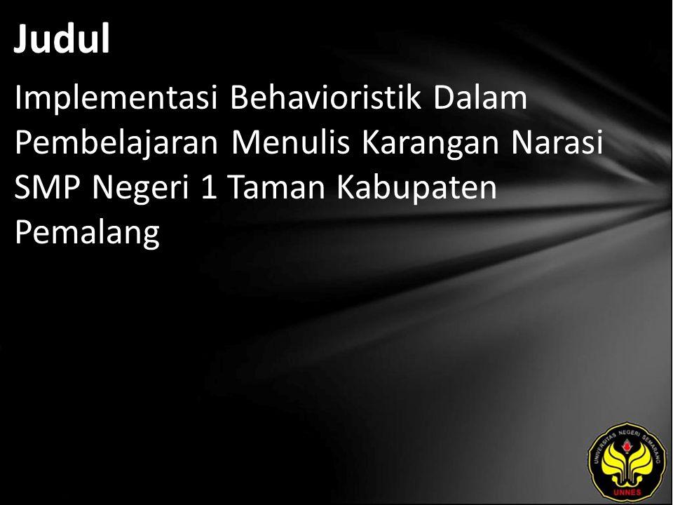 Judul Implementasi Behavioristik Dalam Pembelajaran Menulis Karangan Narasi SMP Negeri 1 Taman Kabupaten Pemalang