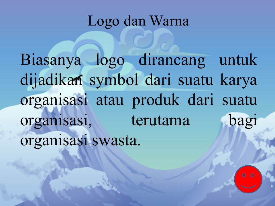 Logo dan Warna Biasanya logo dirancang untuk dijadikan symbol dari suatu karya organisasi atau produk dari suatu organisasi, terutama bagi organisasi swasta.