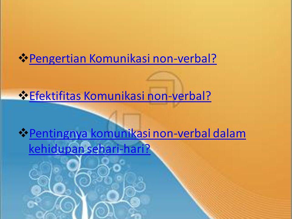 Komuikasi Non-verbal adalah komunikasi yang terjadi dengan menggunakan mimik atau bahasa tubuh, pantonim, dan atau bahasa isyarat.