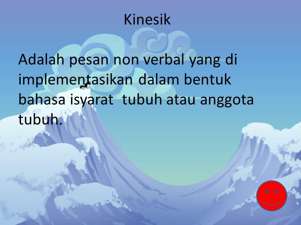 Kinesik Adalah pesan non verbal yang di implementasikan dalam bentuk bahasa isyarat tubuh atau anggota tubuh.