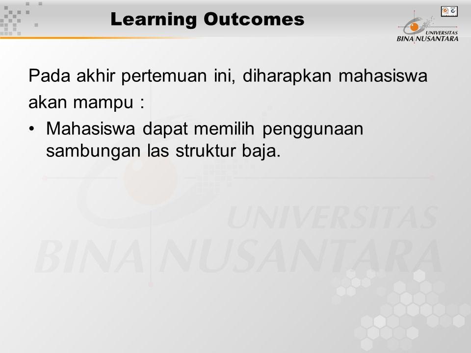 Learning Outcomes Pada akhir pertemuan ini, diharapkan mahasiswa akan mampu : Mahasiswa dapat memilih penggunaan sambungan las struktur baja.