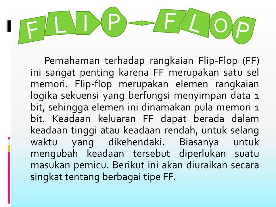 Pemahaman terhadap rangkaian Flip-Flop (FF) ini sangat penting karena FF merupakan satu sel memori.