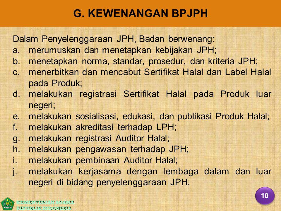 KEMENTERIAN AGAMA REPUBLIK INDONESIA G. KEWENANGAN BPJPH Dalam Penyelenggaraan JPH, Badan berwenang: a. a.merumuskan dan menetapkan kebijakan JPH; b.