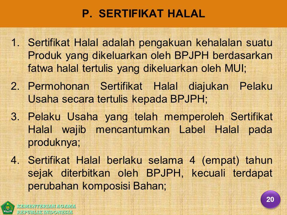 KEMENTERIAN AGAMA REPUBLIK INDONESIA P. SERTIFIKAT HALAL 1. 1.Sertifikat Halal adalah pengakuan kehalalan suatu Produk yang dikeluarkan oleh BPJPH ber
