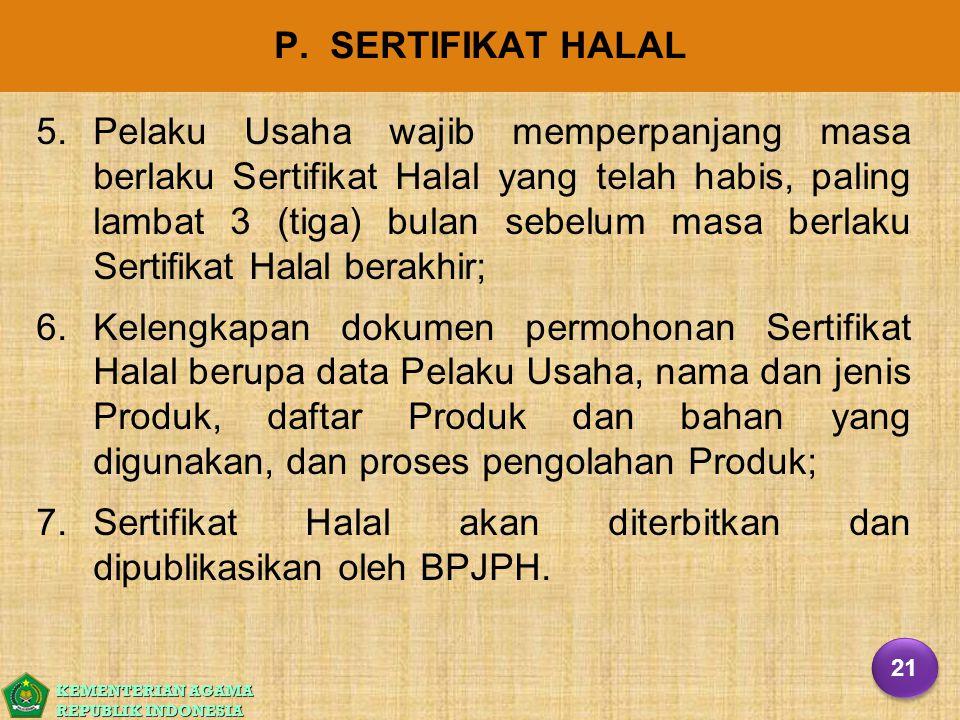 KEMENTERIAN AGAMA REPUBLIK INDONESIA P. SERTIFIKAT HALAL 5. 5.Pelaku Usaha wajib memperpanjang masa berlaku Sertifikat Halal yang telah habis, paling