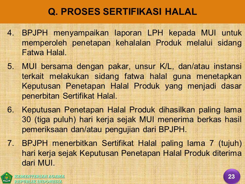 KEMENTERIAN AGAMA REPUBLIK INDONESIA Q. PROSES SERTIFIKASI HALAL 4. 4.BPJPH menyampaikan laporan LPH kepada MUI untuk memperoleh penetapan kehalalan P