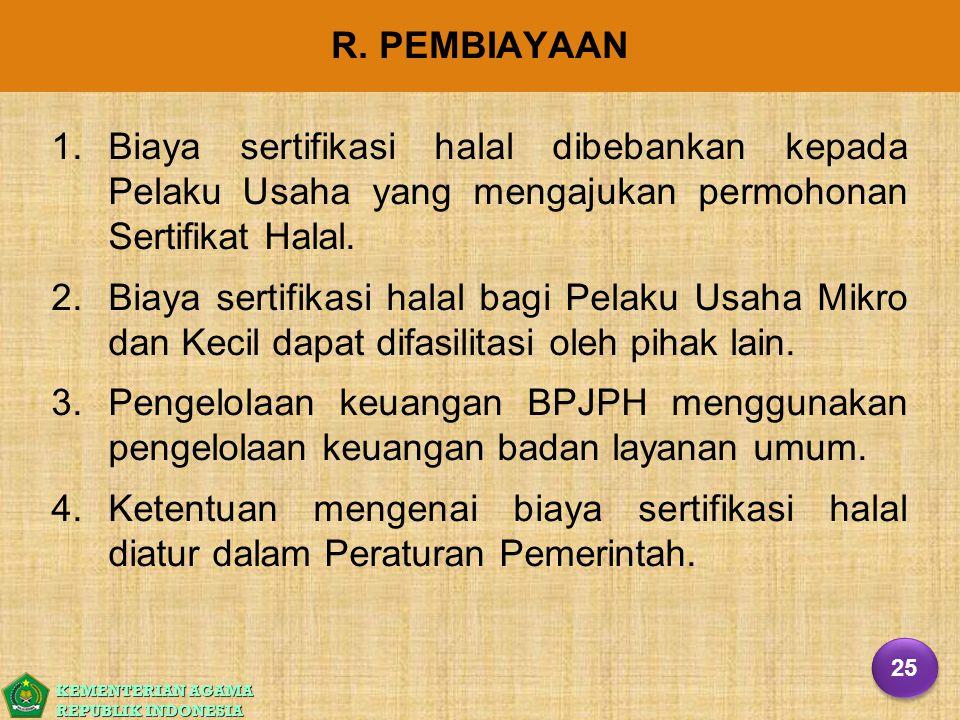 KEMENTERIAN AGAMA REPUBLIK INDONESIA R. PEMBIAYAAN 1. 1.Biaya sertifikasi halal dibebankan kepada Pelaku Usaha yang mengajukan permohonan Sertifikat H