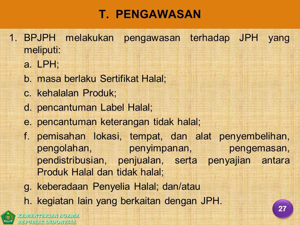 KEMENTERIAN AGAMA REPUBLIK INDONESIA T. PENGAWASAN 1. 1.BPJPH melakukan pengawasan terhadap JPH yang meliputi: a. a.LPH; b. b.masa berlaku Sertifikat