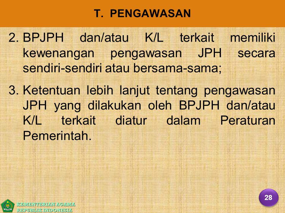 KEMENTERIAN AGAMA REPUBLIK INDONESIA T. PENGAWASAN 2. 2.BPJPH dan/atau K/L terkait memiliki kewenangan pengawasan JPH secara sendiri-sendiri atau bers