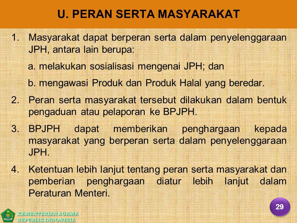 KEMENTERIAN AGAMA REPUBLIK INDONESIA U. PERAN SERTA MASYARAKAT 1. 1.Masyarakat dapat berperan serta dalam penyelenggaraan JPH, antara lain berupa: a.