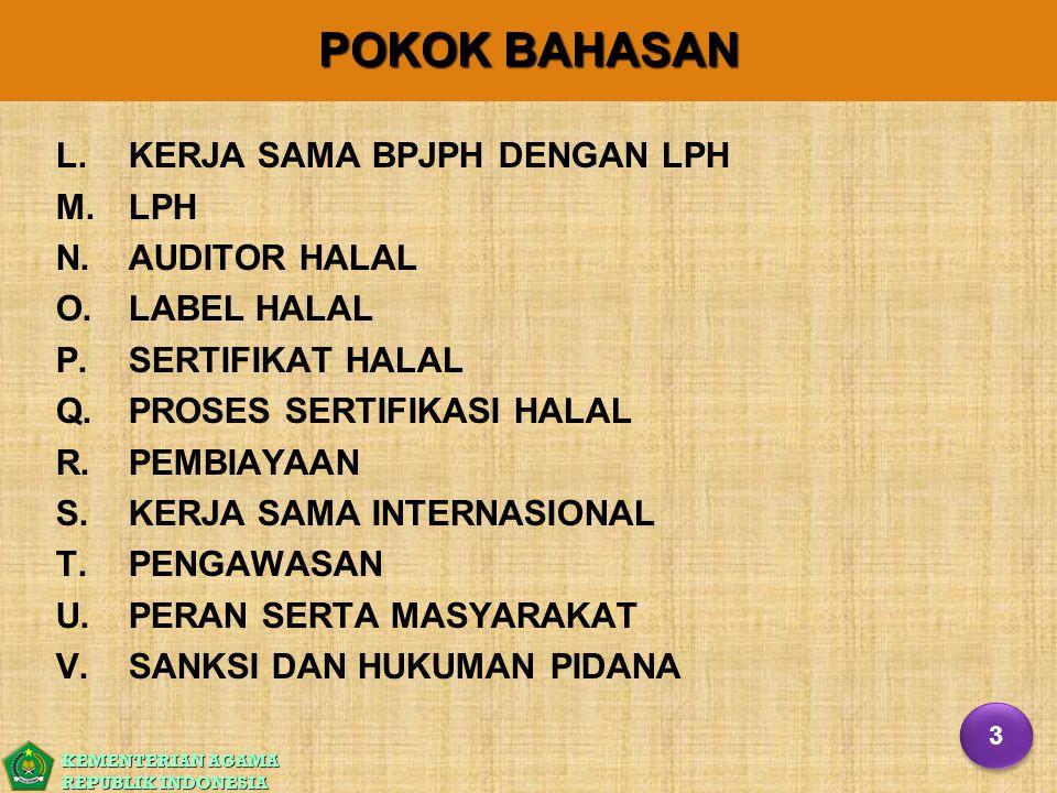 KEMENTERIAN AGAMA REPUBLIK INDONESIA PEMERIKSAAN ADMINISTRASI TIDAK PEMERIKSAAN OLEH AUDITOR HALAL LPH SIDANG FATWA HALAL (MUI,PAKAR, K/L, INSTANSI TERKAIT) PENGUJIAN OLEH LPH HALAL PELAKU USAHA PENDAFTARAN PENERBITAN SERTIFIKAT HALAL OLEH BPJPH BERKAS DIKEMBALIKAN TIDAKMEMENUHISYARAT ADM HALAL BPJPH OK Q.