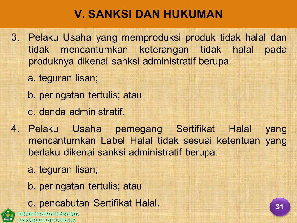 KEMENTERIAN AGAMA REPUBLIK INDONESIA V. SANKSI DAN HUKUMAN 3. 3.Pelaku Usaha yang memproduksi produk tidak halal dan tidak mencantumkan keterangan tid