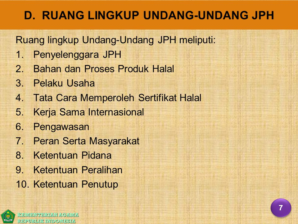 KEMENTERIAN AGAMA REPUBLIK INDONESIA D. RUANG LINGKUP UNDANG-UNDANG JPH Ruang lingkup Undang-Undang JPH meliputi: 1. 1.Penyelenggara JPH 2. 2.Bahan da