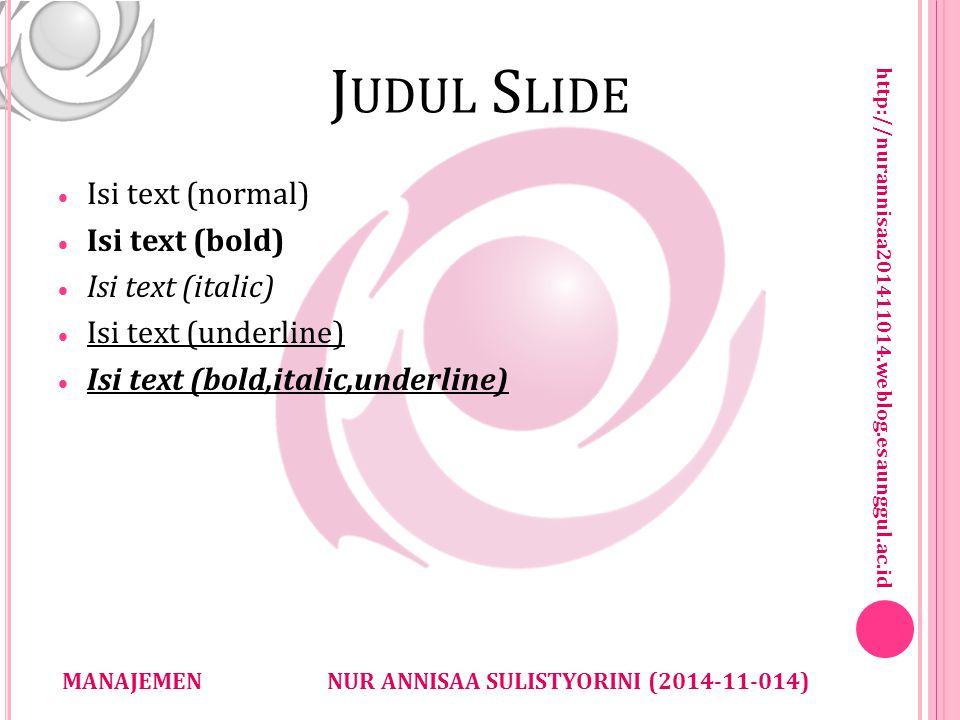 http://nurannisaa201411014.weblog.esaunggul.ac.id NUR ANNISAA SULISTYORINI (2014-11-014)MANAJEMEN J UDUL S LIDE  Isi text (normal)  Isi text (bold)