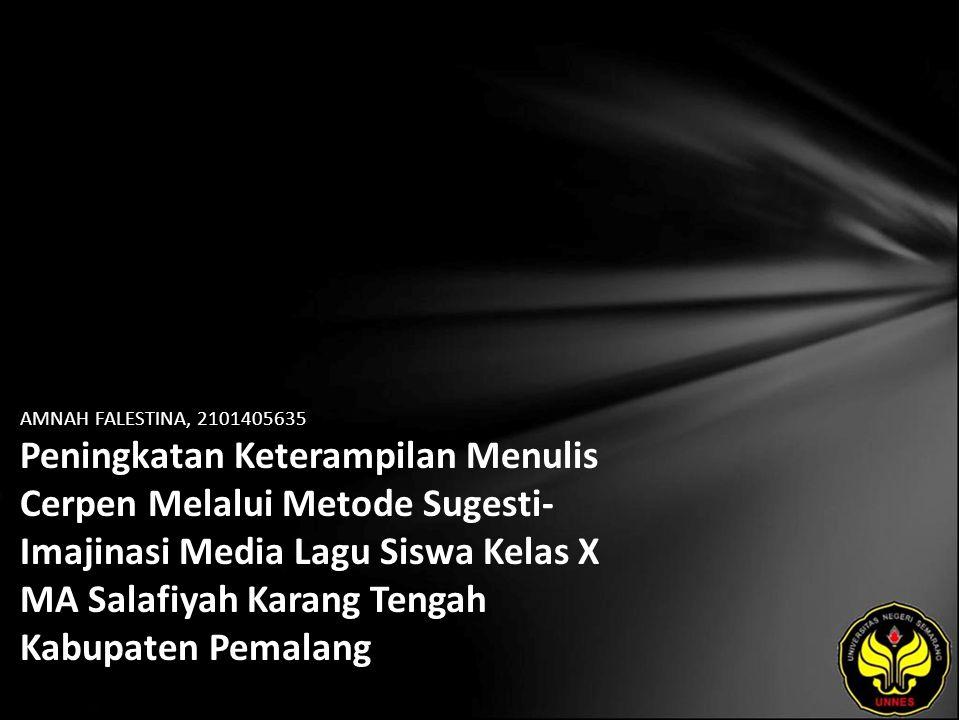 AMNAH FALESTINA, 2101405635 Peningkatan Keterampilan Menulis Cerpen Melalui Metode Sugesti- Imajinasi Media Lagu Siswa Kelas X MA Salafiyah Karang Tengah Kabupaten Pemalang