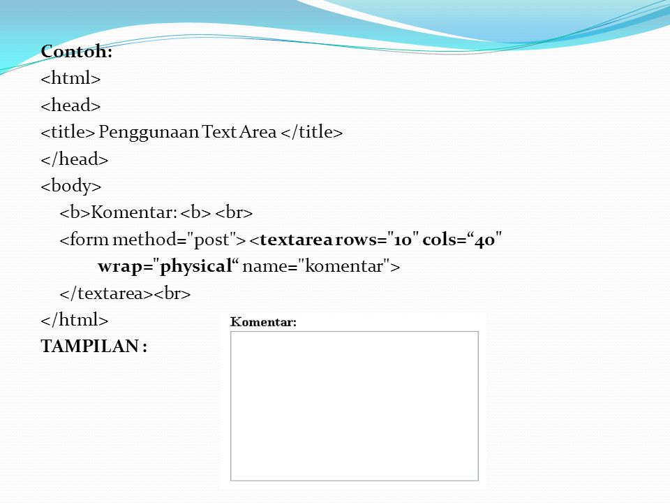 Text area Fungsi: Sebagai field masukan untuk pengunjung (dapat menerima lebih dari satu baris teks).