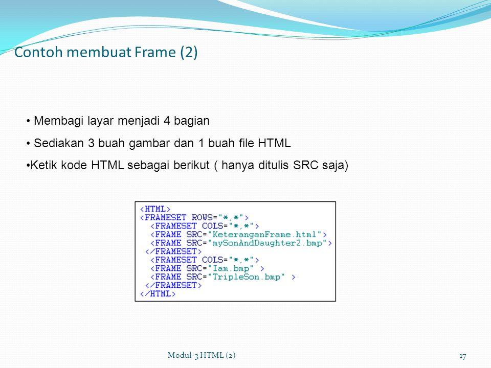 Contoh membuat Frame (1) Buatlah satu file HTML berisi sbb : disimpan dalam KeteranganFrame.html : Modul-3 HTML (2)16 Demo sebenarnya Buatlah satu file HTML berisi sbb : Klik 3 kali